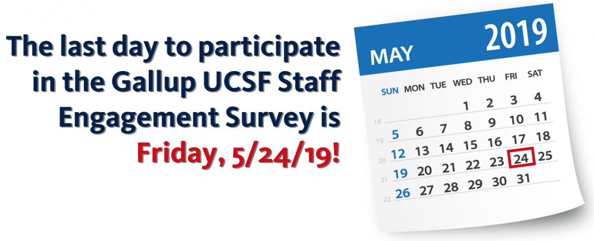 The last day to participate in the Gallup UCSF Staff  Engagement Survey is Friday, 5/24/19!